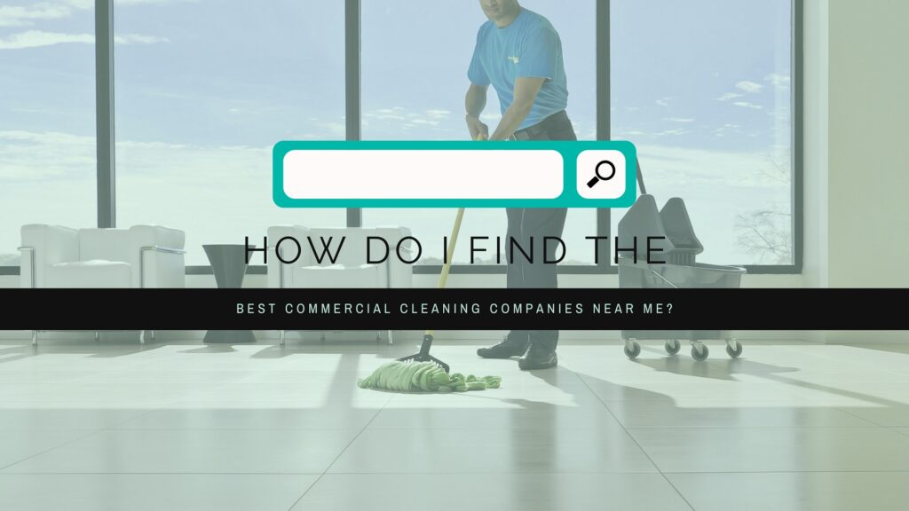 How do I find the best commercial cleaning companies near me